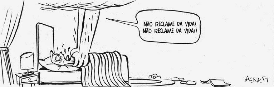 Alberto Benett: Não reclame da vida! / Don't complain about life.