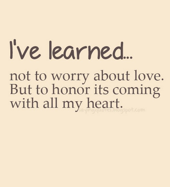 have learned not to worry about love | Saying Pictures