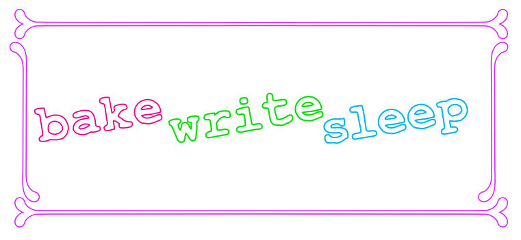Bake Write Sleep