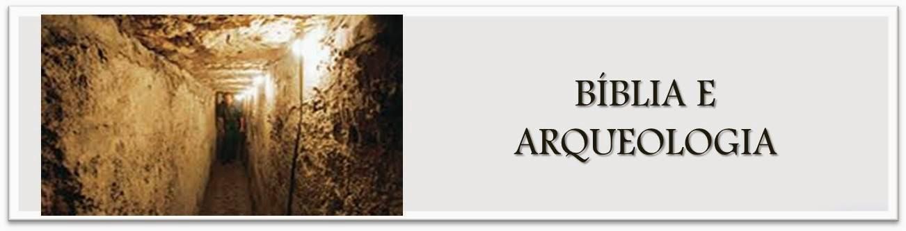 BÍBLIA E ARQUEOLOGIA
