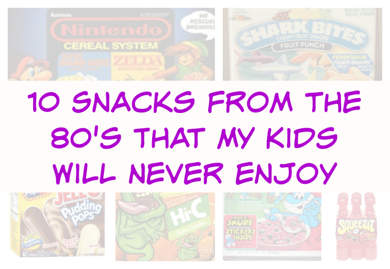 10 Snacks from the 80's That My Kids Will Never Enjoy