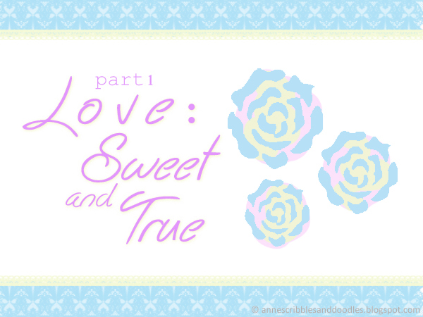 Love, Sweet and True [Part 1]