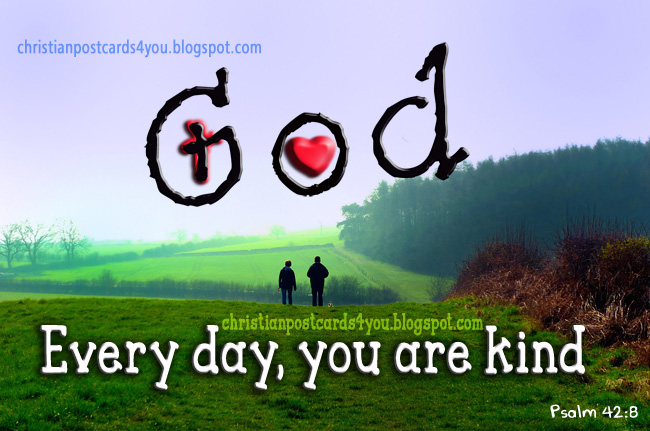 Christian Card God is Kind to You. Christian Postcard free for facebook status, The Lord God is good to you. Psalm 42. Bible verses, quotes from Bible, Images, Pictures, photos with Bible verses for sharing for you and your friends.