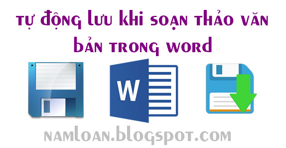 Tự động lưu văn bản khi soạn thảo word 2003, 2007, 2010, 2013