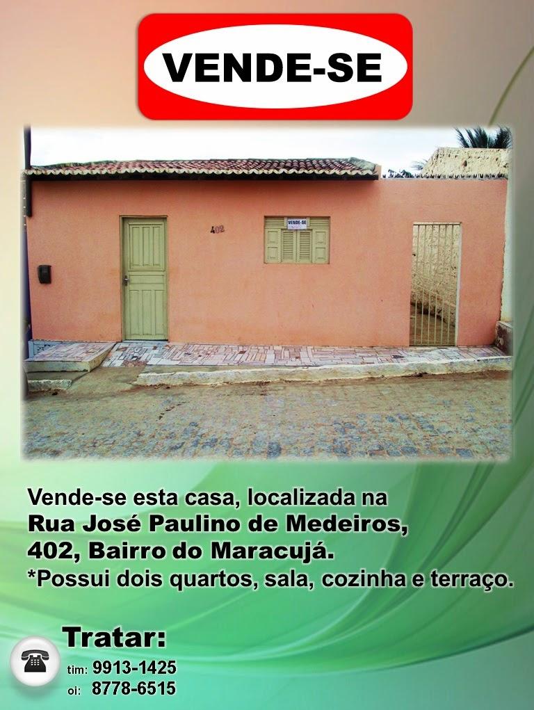 Vende-se uma casa na Rua José Paulino de Medeiros, Bairro Maracujá