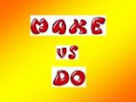 Make vs Do.  Test.