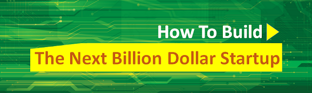 HOW TO BUILD NEXT BILLION DOLLAR STARTUP ?