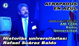 30. Historias universitarias: Rafael Suárez Baldo