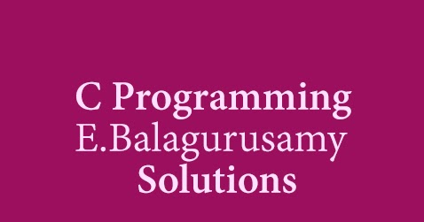 Solutions Of 39 39 Programming In Ansi C E Balagurusamy