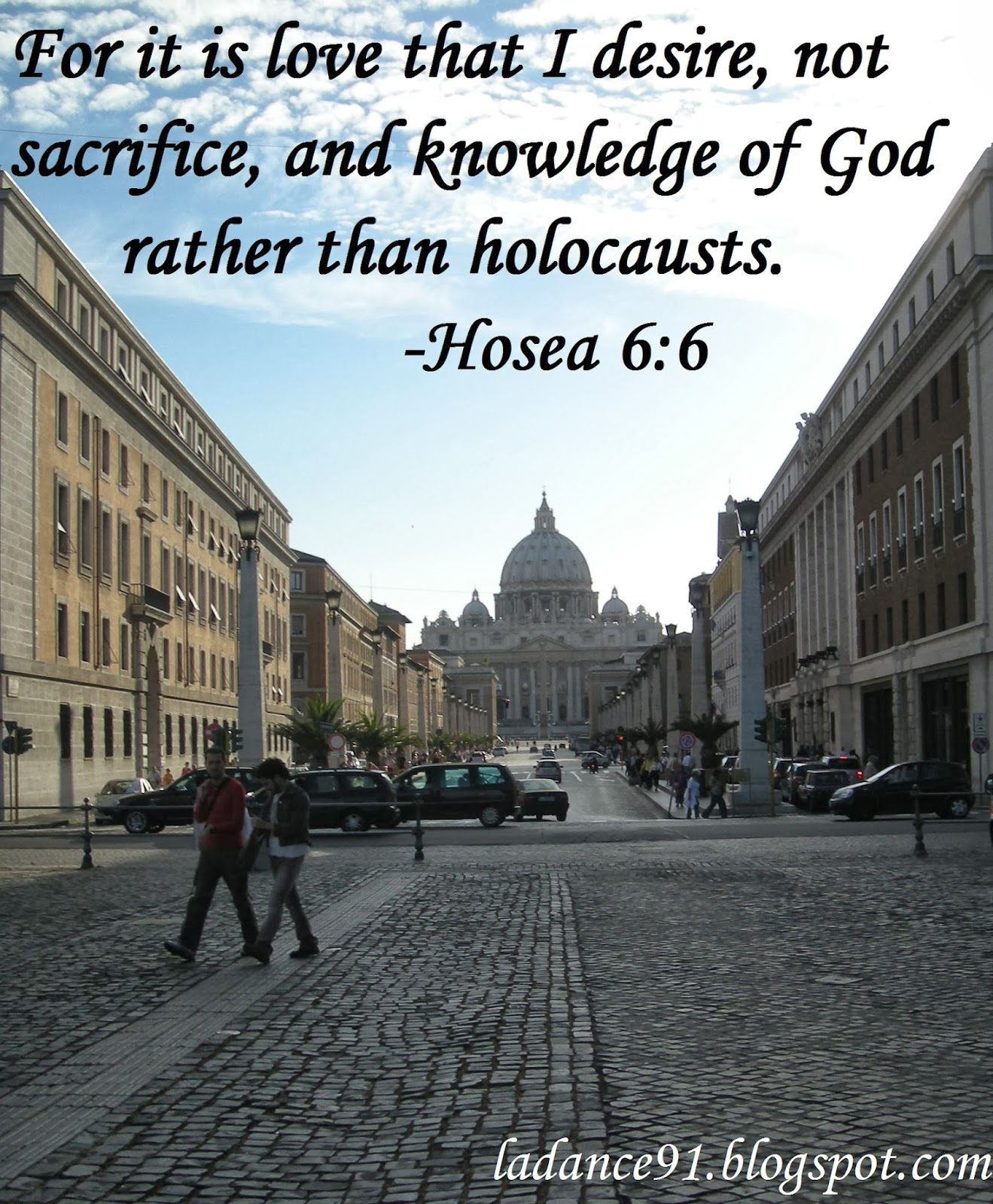 Hosea 6:6 for it is love that I desire, not sacrifice, and knowledge of God rather than holocausts