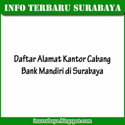Alamat Kantor Cabang Bank Mandiri di Surabaya