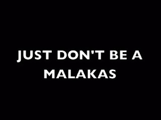 Just don't be a malakas