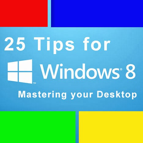 25 Tips for Windows 8 - Mastering your Desktop