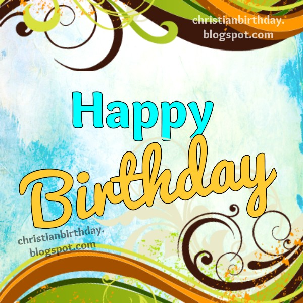 Free birthday Card with christian quotes for friend, son, daughter, family. Happy birthday to you