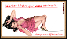 As Marias Moles que visito!!!