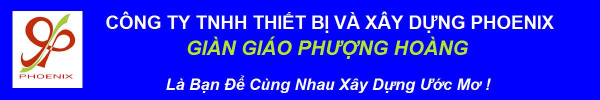 GIÀN GIÁO PHOENIX - CTY THIẾT BỊ GIÀN GIÁO PHƯỢNG HOÀNG