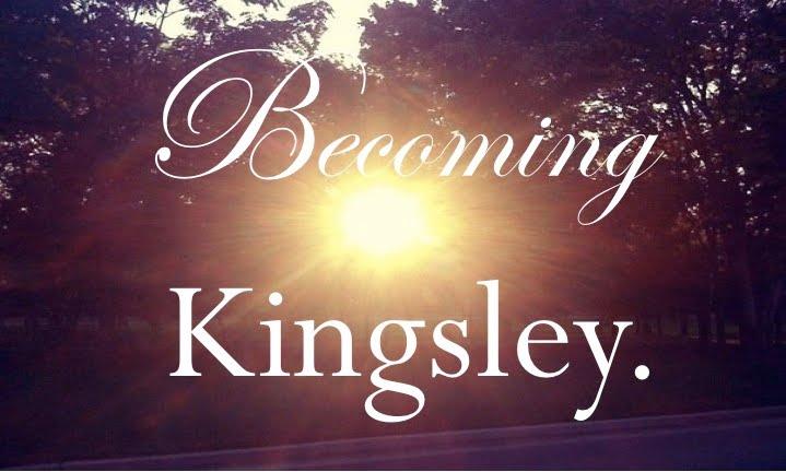 Becoming Kinglsey.