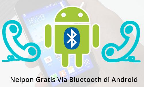 Trik Baru BlueFi Phone - Cara Nelpon Gartis Menggunakan Bluetooth di Android
