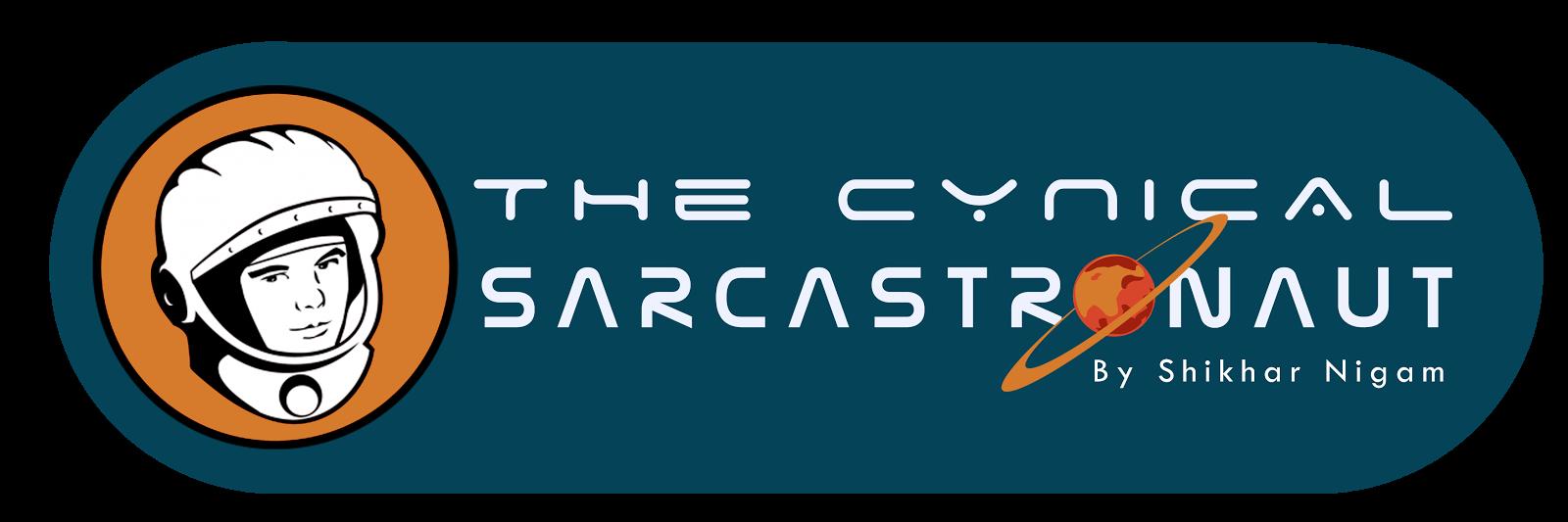 The Cynical Sarcastronaut