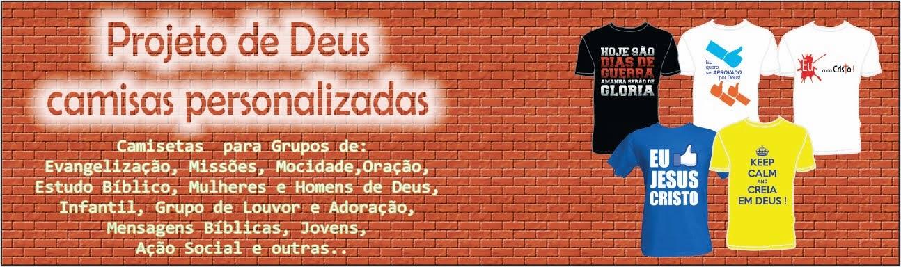 PROJETO DE DEUS - CAMISAS PERSONALIZADAS