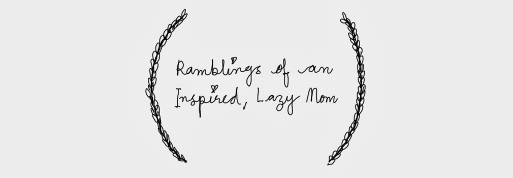 Ramblings of an Inspired, Lazy Mom