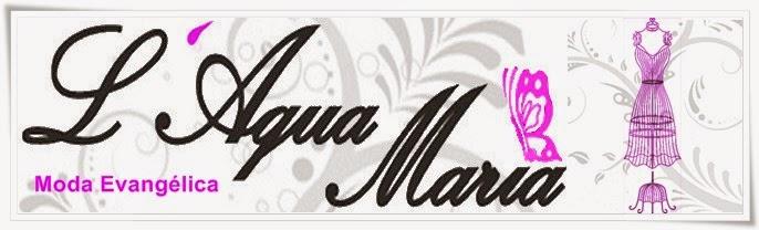 L´Aqua Maria Moda Evangélica