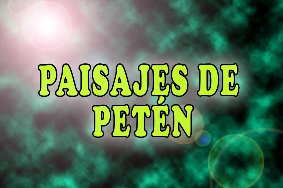PAISAJES DE PETEN Y MAS