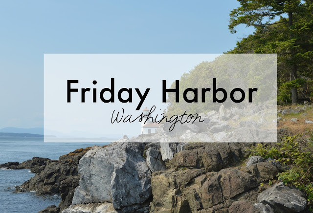 Getaway to Friday Harbor, WA. San Juan Islands
