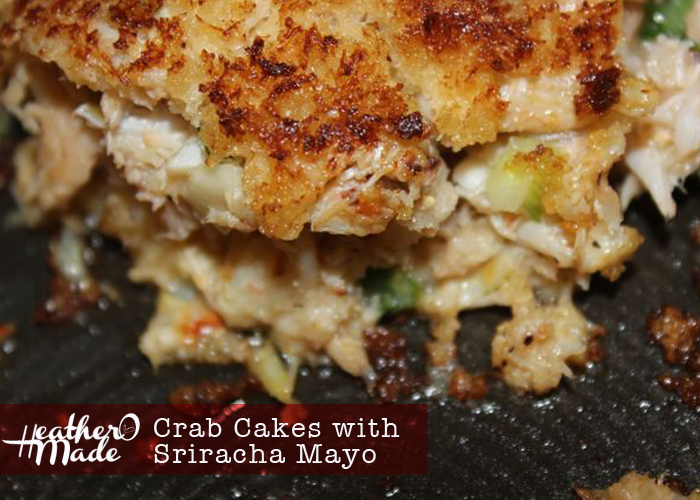 Heather O Made: Crab Cakes with Sriracha Mayo