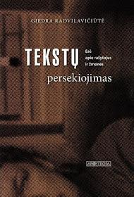 """Šiuo metu skaitau: Giedra Radvilavičiūtė """"Tekstų persekiojimas"""""""