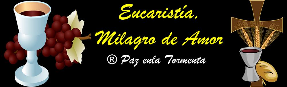 ® EUCARISTÍA, MILAGRO DE AMOR ®