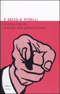 """""""Scienza e media ai tempi della globalizzazione"""" di P. Greco e N. Pitrelli"""