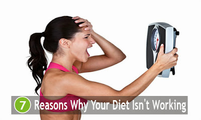 7 Reasons Why Your Diet Isn't Working