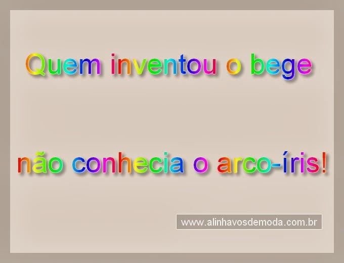 Quem inventou o bege não conhecia o arco-íris!