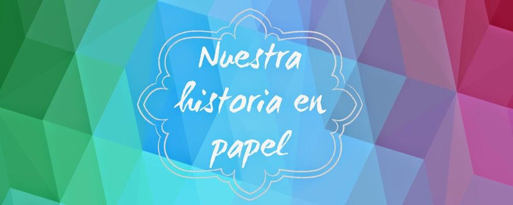 Nuestra historia en papel