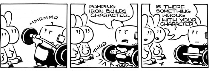 MMRMMR!   \ Pumping iron builds character.  \ Is there something wrong with your character?