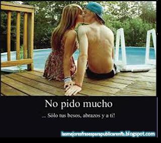 Frases De Amor: No Pido Mucho Sólo Tus Besos Abrazos Y A Ti