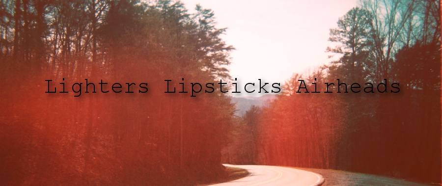 Lighters Lipsticks Airheads