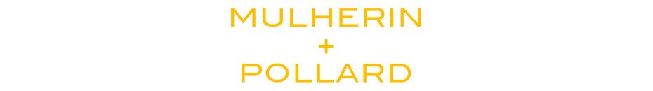 MULHERIN + POLLARD
