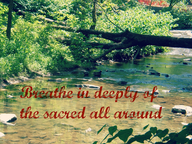 breathe in deeply of the sacred all around