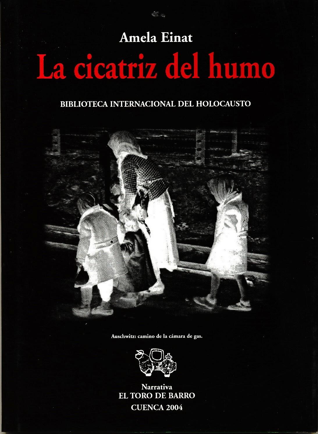 """Amela Einat, """"La cicatriz del humo"""". Col «Biblioteca del Holocausto», Carlos Morales Ed., Ed. El Toro de Barro, Tarancón de Cuenca 2004, PVP 10 Euros,  edicioneseltorodebarro@yahoo.es"""