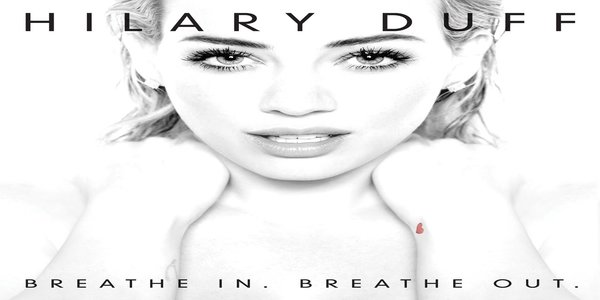Breathe In. Breathe Out. Lyrics - HILARY DUFF