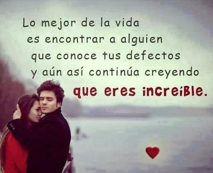 Frases de amor, vida, encontrar, alguien, defectos, creyendo, increíble.