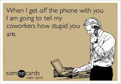 snarky ecard, workplace ecard, workplace humor, office humor, tell my coworkers how stupid you are, office jokes, human resource comic, sales comic, medical sales humor, dentist office humor, accounting firm, law office humor, customer service joke