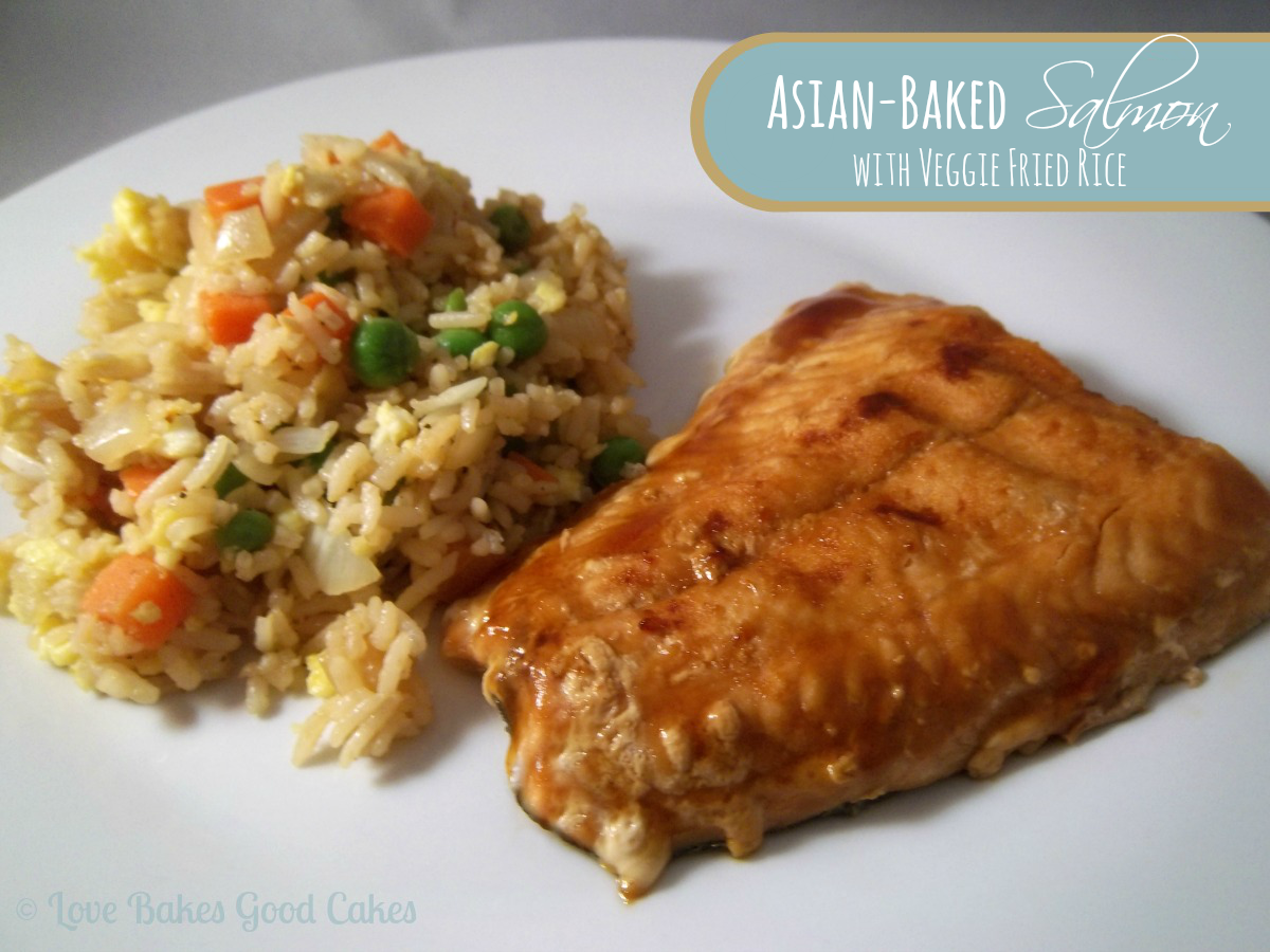 Asian-Baked Salmon with Veggie Fried Rice | Love Bakes ...