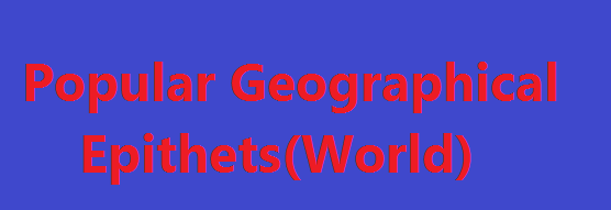 Popular Geographical Epithets(World)