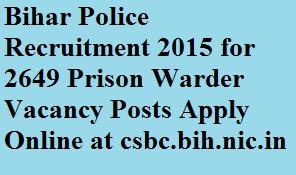 Bihar Police Recruitment 2015 for 2649 Prison Warder Vacancy Posts Apply Online at csbc.bih.nic.in