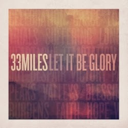 33 Miles - Let It Be Glory