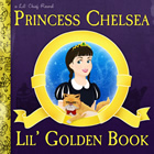Princess Chelsea: Lil' Golden Book