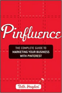Title cover image - Pinfluence: The Complete Guide to Marketing Your Business with Pinterest